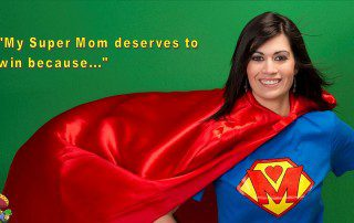 Tell Us About Your Super Mom and Get More Entries!